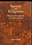 img - for Bastions and Belligerents: Medieval Strongholds in Northumberland book / textbook / text book