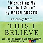 Disrupting My Comfort Zone: A 'This I Believe' Essay | Brian Grazer