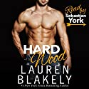 Hard Wood Audiobook by Lauren Blakely Narrated by Sebastian York