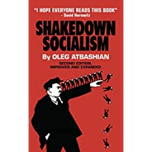 Shakedown Socialism: Unions, Pitchforks, Collective Greed, The Fallacy of Economic Equality, and other Optical Illusions of Redistributive Justice