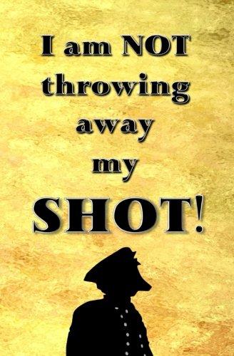 I am NOT Throwing Away My SHOT! : Blank Journal & Inspirational Book