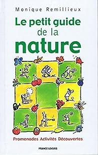 Le petit guide de la nature Promenades Activités Découvertes par Monique Remillieux