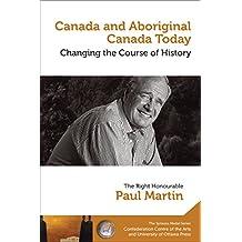 Canada and Aboriginal Canada Today - Le Canada et le Canada autochtone aujourd'hui: Changing the Course of History - Changer le cours de l'histoire (The ... Series/Collection de la Médaille Symons)