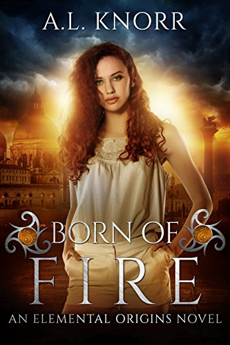 Born of Fire: An Elemental Origins Novel (The Elemental Origins Series Book 2) by [Knorr, A.L.]