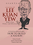 Conversations with Lee Kuan Yew Citizen Singapore: How to Build a Nation (Giants of Asia Series)