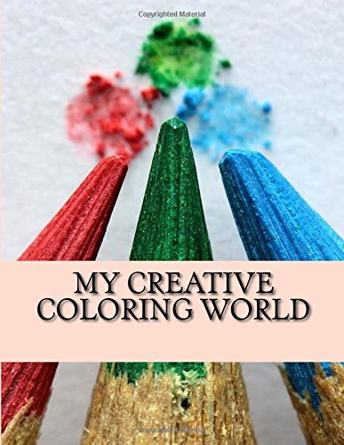 My Creative Coloring World: Coloring Book by CreateSpace Independent Publishing Platform