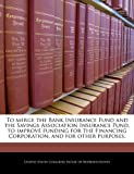 To Merge the Bank Insurance Fund and the Savings Association Insurance Fund, to Improve Funding for the Financing Corporation, and for Other Purposes, , 124021863X