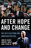 After Hope and Change : The 2012 Elections and American Politics, Ceaser, James W. and Busch, Andrew E., 1442217243
