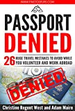 Passport Denied: 26 HUGE Travel Mistakes to Avoid While You Travel, Volunteer, and Work Abroad!
