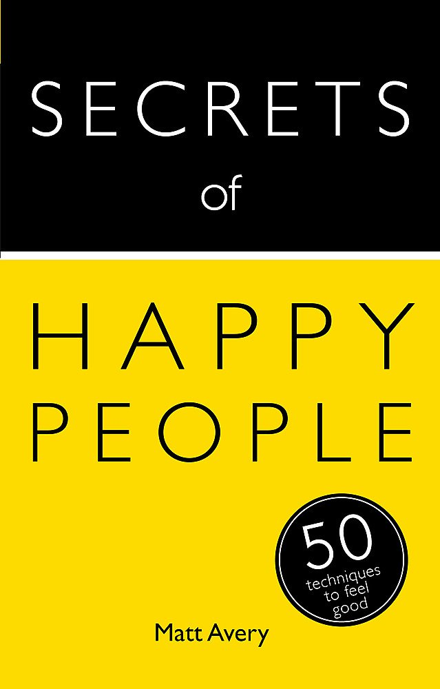 Secrets of Happy People: 50 Techniques to Feel Good (Teach Yourself: Secrets) PDF