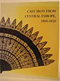 img - for Cast Iron from Central Europe, 1800-1850 book / textbook / text book