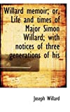 Willard Memoir; or, Life and Times of Major Simon Willard; with Notices of Three Generations of His, Joseph Willard, 1116234564