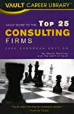 Vault Guide to the Top European Consulting Firms, 2008 Edition, Naomi Newman, 1581314922