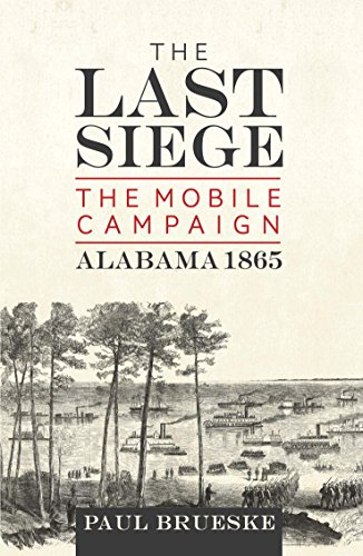 The Last Siege: The Mobile Campaign, Alabama 1865