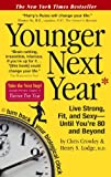 Younger Next Year: Live Strong, Fit, and Sexy - Until You're 80 and Beyond by Chris Crowley (2007-10-10)