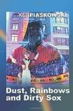 Dust, Rainbows and Dirty Sox, Ken Piaskowski, 097121820X