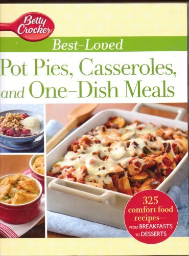 Betty Crocker Best-Loved Pot Pies, Casseroles, and One-Dish Meals: 325 Comfort food Recipes from Breakfasts to Desserts