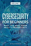 CYBERSECURITY FOR BEGINNERS: WHAT YOU MUST KNOW ABOUT CYBERSECURITY