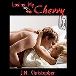 Losing My Cherry | J. M. Christopher