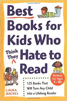 Best Books for Kids Who (Think They) Hate to Read: 125 Books That Will Turn Any Child into a