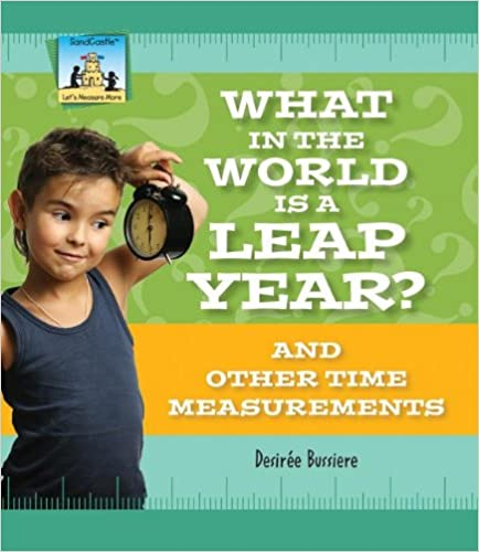 What In The World Is A Leap Year? And Other Time Measurements por Desiree Bussiere epub