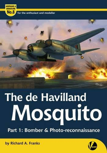 The de Havilland Mosquito: Part 1: Bomber and Photo-Reconnaissance (Airframe & Miniature)