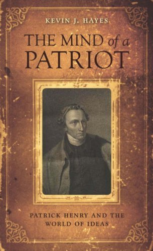 The Mind of a Patriot: Patrick Henry and the World of Ideas by Kevin J. Hayes - Henry Patrick Mall