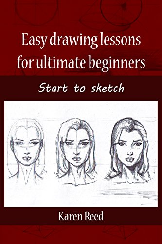 Easy drawing lessons for ultimate beginners: Start to sketch (Drawing For Beginners Step By Step Easy)