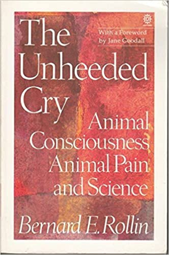 Book The Unheeded Cry: Animal Consciousness, Animal Pain and Science (Studies in Bioethics) by Bernard E. Rollin (1990-04-12)