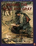 Behind the Blue and Gray: The Soldier's Life in the Civil War (Young Readers' History of the Civil War)