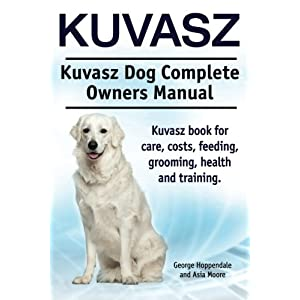 Kuvasz. Kuvasz Dog Complete Owners Manual. Kuvasz book for care, costs, feeding, grooming, health and training. 23