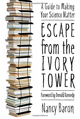 Escape from the Ivory Tower: A Guide to Making Your Science (Ivory Tower)
