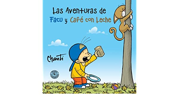 Amazon.com: Las aventuras de Facu y Café con leche (KF8) (Spanish Edition) eBook: Chanti: Kindle Store