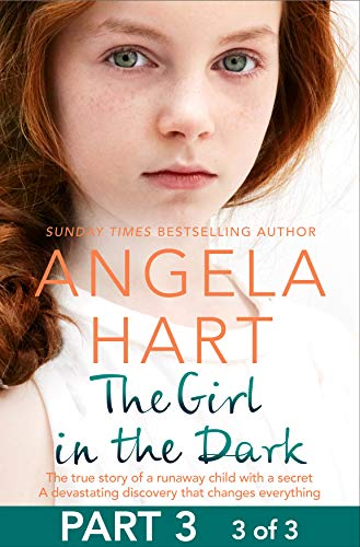 Pdf Parenting The Girl in the Dark Part 3 of 3: The True Story of Runaway Child with a Secret. A Devastating Discovery that Changes Everything.
