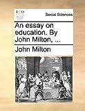 An Essay on Education by John Milton, John Milton, 1140700146