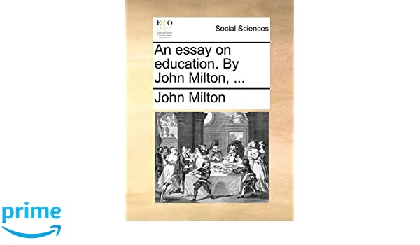 an essay on education by john milton john milton  an essay on education by john milton john milton 9781140700142 com books