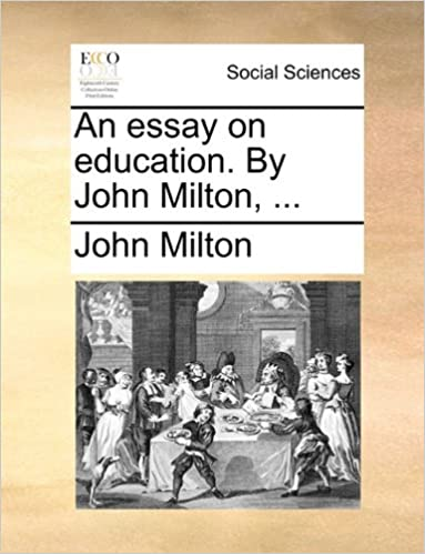 Thesis For A Narrative Essay An Essay On Education By John Milton  Cause And Effect Essay Papers also Good Proposal Essay Topics An Essay On Education By John Milton  John Milton  What Is The Thesis Statement In The Essay