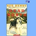 Dead North: An Alaska Mystery | Sue Henry