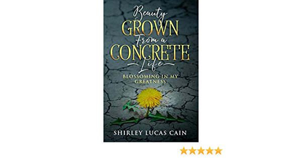 Beauty Grown From A Concrete Life Blossoming In My Greatness By Shirley Lucas Cain