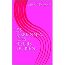Les Lesbiennes, ces Fleurs du Bien (French Edition)