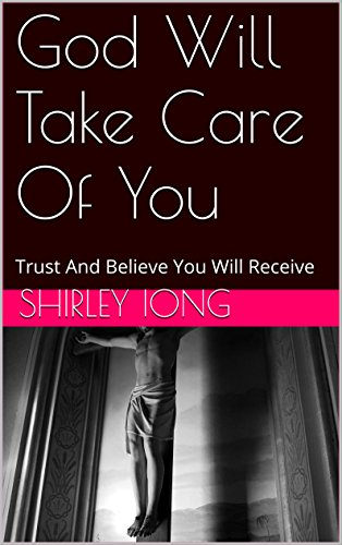 God Will Take Care Of You: Trust And Believe You Will Receive by [Iong, Shirley]
