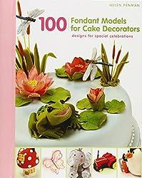 100 Fondant Models for Cake Decorators: Designs for Special Celebrations