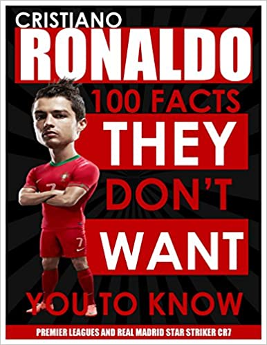 Download CRISTIANO RONALDO - 100 Facts They Don't Want You To Know! - Premier League and Real Madrid Striker CR7 PDF, azw (Kindle), ePub