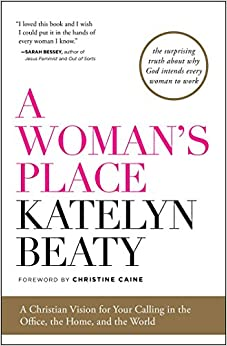 Book A Woman's Place: A Christian Vision for Your Calling in the Office, the Home, and the World