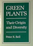 Green Plants : Their Origin and Diversity, Bell, Peter R., 0931146208