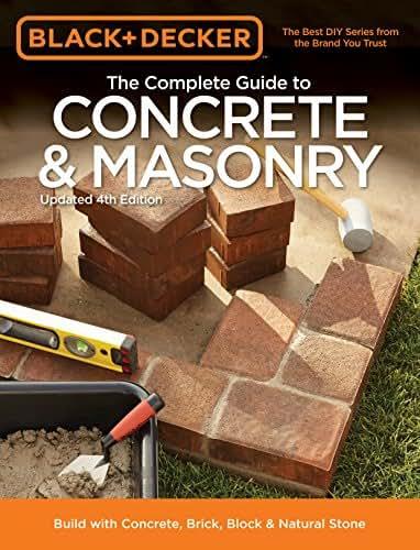 Black & Decker The Complete Guide to Concrete & Masonry, 4th Edition: Build with Concrete, Brick, Block & Natural Stone (Black & Decker Complete Guide)