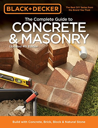 Black & Decker The Complete Guide to Concrete & Masonry, 4th Edition: Build with Concrete, Brick, Block & Natural Stone (Black & Decker Complete Guide) (And Brick Ideas Concrete Patio)