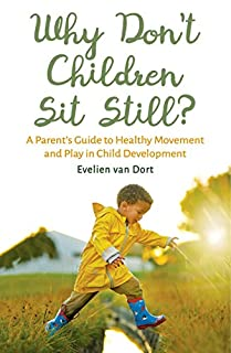 Book Cover: Why Don't Children Sit Still?: A Parent's Guide to Healthy Movement and Play in Child Development