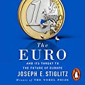 The Euro: And Its Threat to the Future of Europe Hörbuch von Joseph Stiglitz Gesprochen von: Mike Fitzpatrick