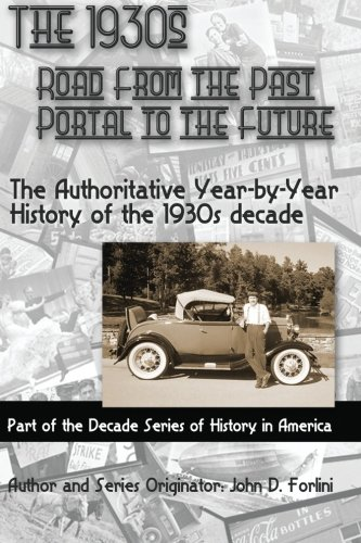 The 1930'S; ROAD FROM THE PAST, PORTAL TO THE FUTURE: The Authoritative Year-by-Year History of the 1930's Decade (Decade Series of History) (Volume 1)